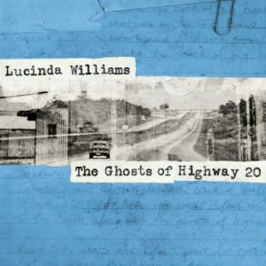 lucinda williams the ghosts of highway 20